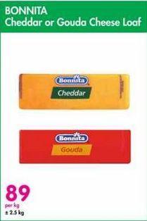Bonnita Cheddar or Gouda Cheese Loaf  offer at R 89