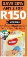 Huggies Pure / Natural Care Baby Wipes 2 offer at R 150