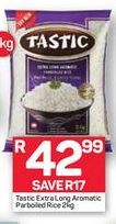 Tastic Extra Long Aromatic Parboiled Rice offer at R 42,99