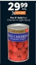 Pot O'Gold Red Cherries in Light Syrup offer at R 29,99