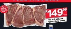 PnP Bulk Vacuum Packed Rump Steak offer at R 149,99